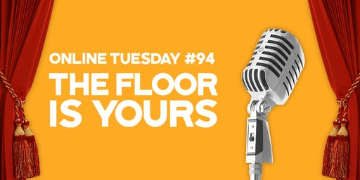 "Online Tuesday #94: ""The Floor is Yours"""