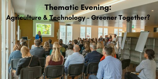 Thematic Evening: Agriculture and Technology - Greener Together?