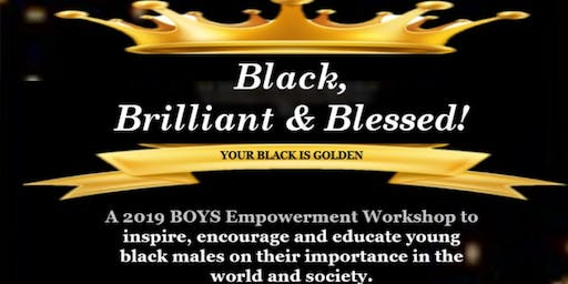 BLACK, BRILLIANT & BLESSED!  2019 BOYS Empowerment Workshop !
