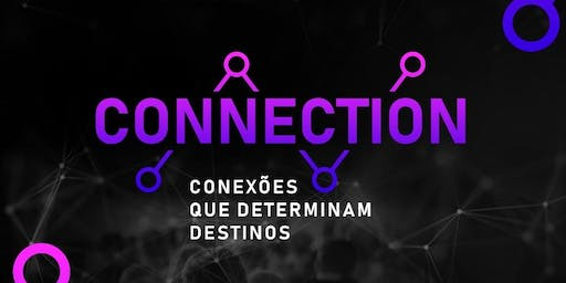 CONECTION - Conexões que determinam destinos