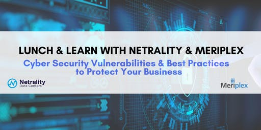 Lunch & Learn - Cyber Security Vulnerabilities and Best Practices to Protect your Business