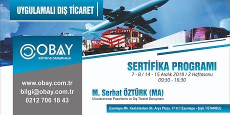 UYGULAMALARLA DIŞ TİCARET UZMANLIK SERTİFİKA PROGRAMI  Ücretli tickets