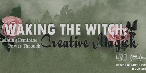 Waking the Witch: Claiming Feminine Power Through Creative Magick