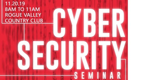 CYBER SECURITY SEMINAR  - Presented by Eric Rockwell, Axiom InfoSec