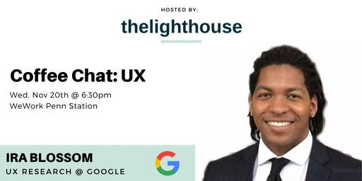UX Coffee Chat w/ Ira Blossom, UX Researcher @ Google