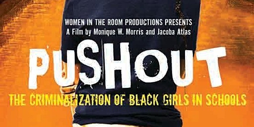 Push Out Screening: THE CRIMINALIZATION OF BLACK GIRLS IN SCHOOLS