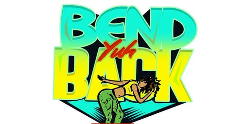 Bend yuh back