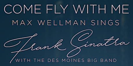Come Fly With Me: Max Wellman Sings Frank Sinatra w/ The DM Big Band tickets