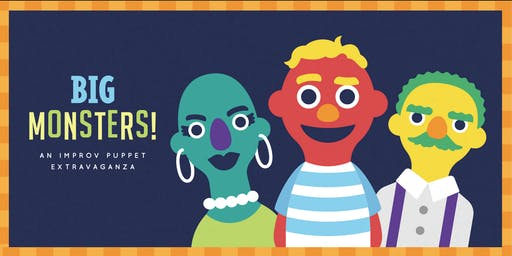 BIG Monsters: An Improv Puppet Extravaganza