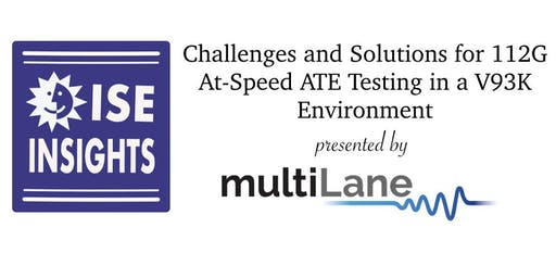 ISE Insights: Challenges & Solutions for 112G At-Speed ATE Testing in a 93K