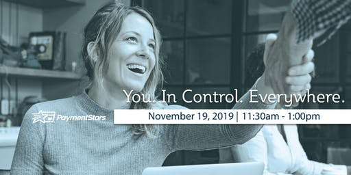 PaymentStars Lunch & Learn: You. In Control. Everywhere.