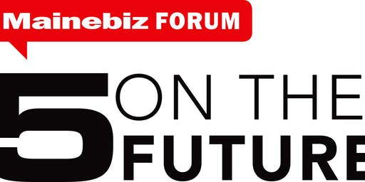 2020 Mainebiz Five on the Future Forum