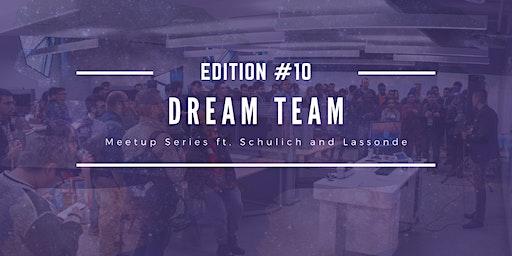 DREAM TEAM Meetup Series with Schulich & Lassonde: Edition 10