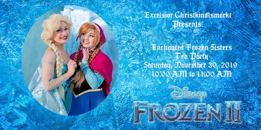 Excelsior Christkindlsmarkt: Enchanted Frozen Sisters Tea Party