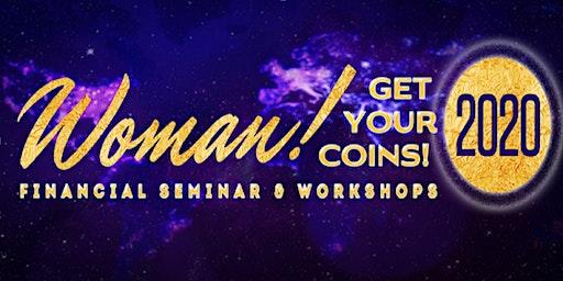 Woman! Get Your Coins 2020 Financial Seminar & Workshop