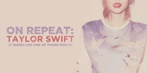 ON REPEAT: TAYLOR SWIFT PARTY