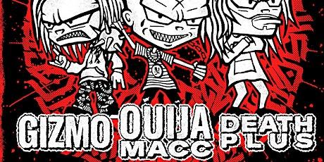 Ouija Macc w/ Gizmo & Death Plus tickets