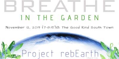 BREATHE- IN THE GARDEN