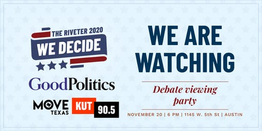 WE ARE WATCHING: Debate Party with The Riveter + Good Politics + KUT