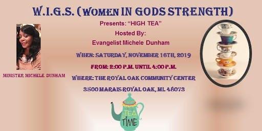 "W.I.G.S. (Women In Gods Strength) Presents: ""High Tea"""