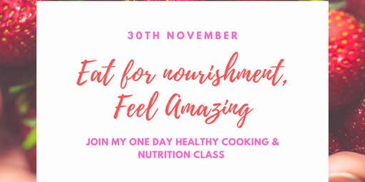 Eat for nourishment, feel amazing; a 1 day cooking and nutrition class