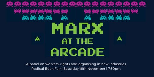 Marx at the Arcade: Workers Rights in New Industries (Radical Book Fair)