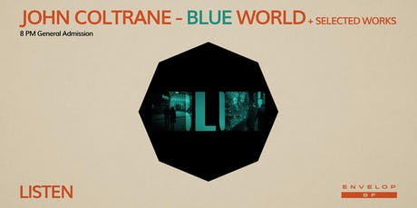 John Coltrane - Blue World + Selected Works : LISTEN (8pm GA) tickets