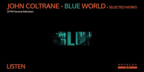 John Coltrane - Blue World + Selected Works : LISTEN (10pm GA) tickets