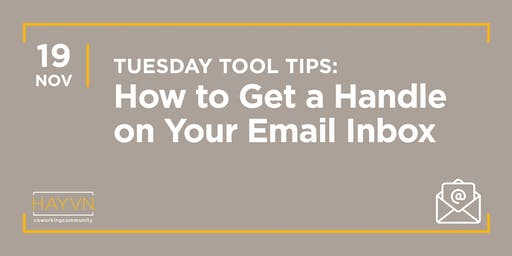 HAYVN WORKSHOP: How to Get a Handle on your Email Inbox, Tuesday Tool Tips
