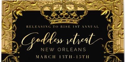 Releasing to Rise 1st Annual Goddess Retreat