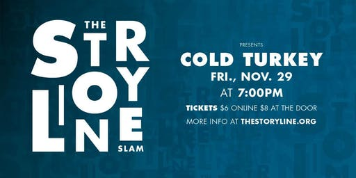 The Storyline SLAM: Cold Turkey