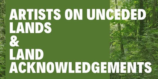 Artists on unceded lands and land acknowledgements