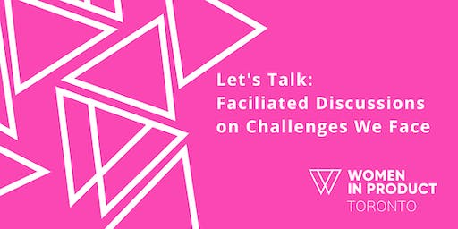 WIP Toronto - Let's Talk: Facilitated Discussions on Challenges We Face