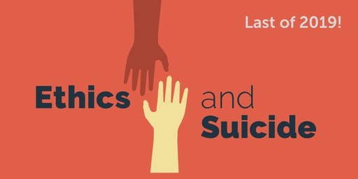 Ethics and Suicide - Last of 2019!