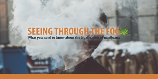 Through the Fog: What you need to know about the legalization of marijuana