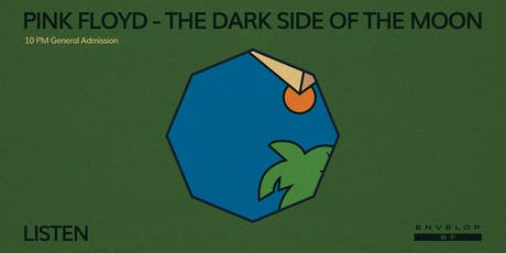 Pink Floyd - The Dark Side Of The Moon : LISTEN (10pm General Admission) tickets