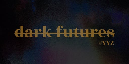 DARK FUTURES YYZ
