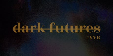 DARK FUTURES YVR (2019) tickets