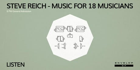 Steve Reich - Music for 18 Musicians : LISTEN (8pm General Admission) Tickets
