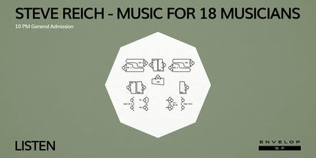 Steve Reich - Music for 18 Musicians : LISTEN (10pm General Admission) Tickets