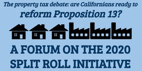 Is California ready to reform Prop 13? Forum on the Split Roll Initiative tickets