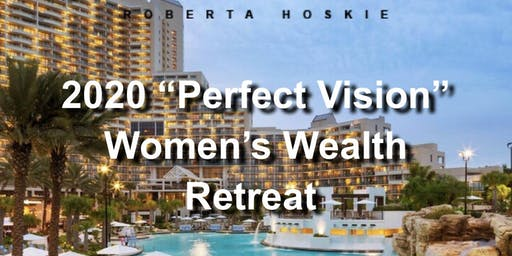 "2020 ""Perfect Vision""  Women's Wealth Retreat"