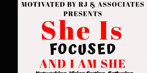 She Is Focused and I am She -  Networking. 2020 Vision Casting. Gathering