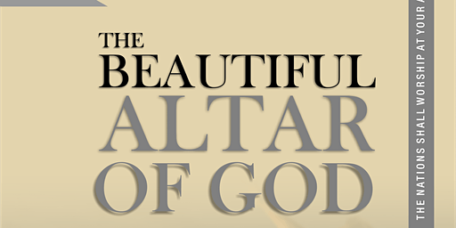 THE BEAUTIFUL ALTAR OF GOD
