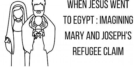 'When Jesus Went to Egypt': Imagining Mary & Joseph's Refugee Claim tickets