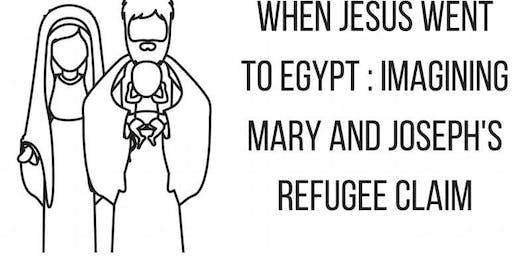 'When Jesus Went to Egypt': Imagining Mary & Joseph's Refugee Claim