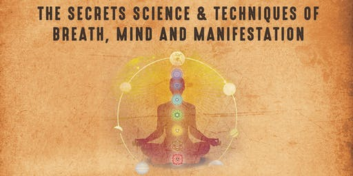 The Secrets, Science and Techniques of Breath, Mind and Manifestation