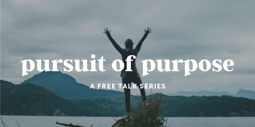 The Pursuit of Purpose Talk Series