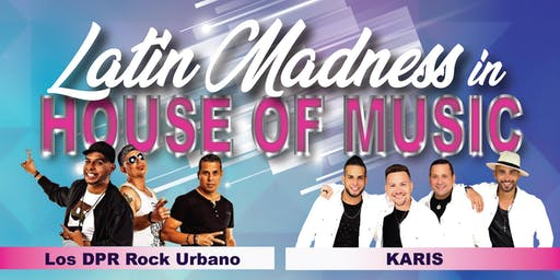 LATIN MADNESS AT HOUSE OF MUSIC