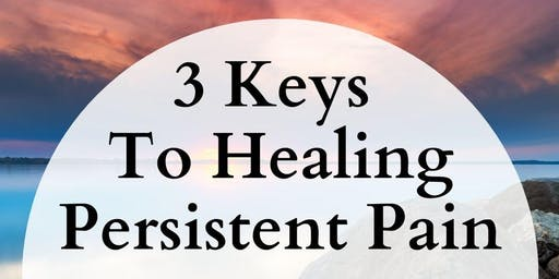 3 Keys to Healing Persistent Pain (Free Talk!)